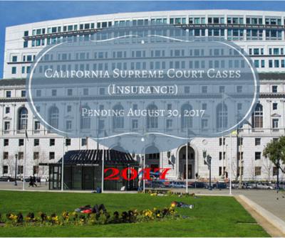 California Supreme Court Cases (Insurance) Pending August 30, 2017