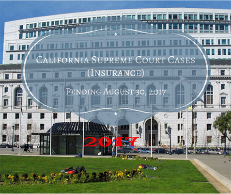 California Supreme Court Cases (Insurance) Pending August 30, 2017